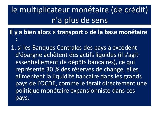 le multiplicateur monétaire (de crédit) n'a plus de sens Il y a bien alors « transport » de la base monétaire : 1. si les ...