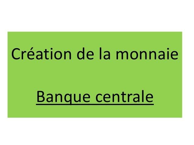 Création de la monnaie Banque centrale