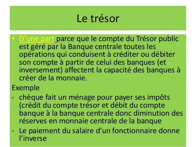 Le trésor • D'une part parce que le compte du Trésor public est géré par la Banque centrale toutes les opérations qui cond...
