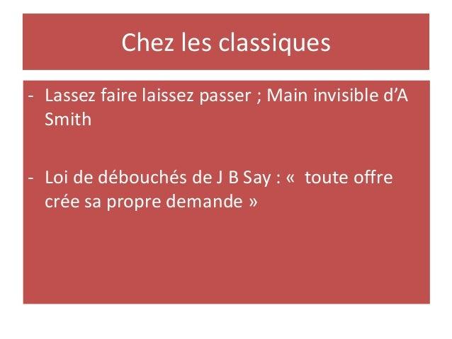 Chez les classiques - Lassez faire laissez passer ; Main invisible d'A Smith - Loi de débouchés de J B Say : « toute offre...