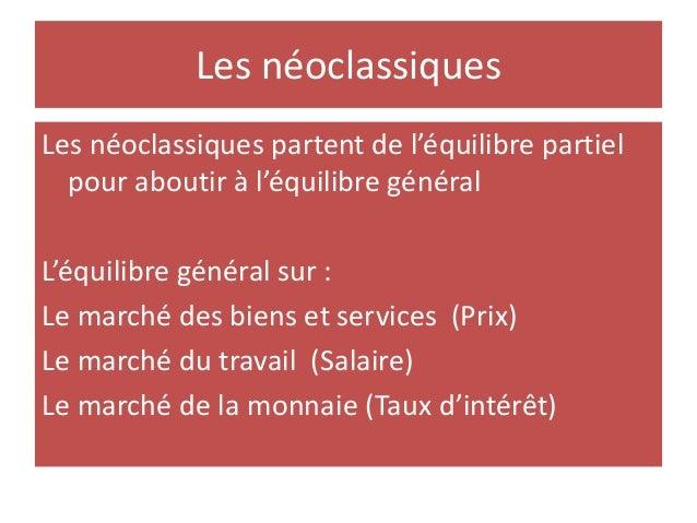 Les néoclassiques Les néoclassiques partent de l'équilibre partiel pour aboutir à l'équilibre général L'équilibre général ...