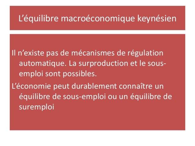L'équilibre macroéconomique keynésien Il n'existe pas de mécanismes de régulation automatique. La surproduction et le sous...