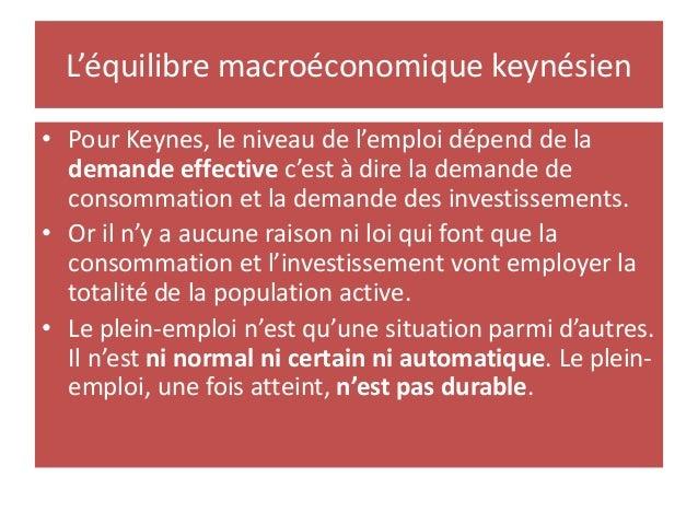 L'équilibre macroéconomique keynésien • Pour Keynes, le niveau de l'emploi dépend de la demande effective c'est à dire la ...