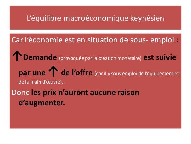 L'équilibre macroéconomique keynésien Car l'économie est en situation de sous- emploi : ↑Demande (provoquée par la créatio...