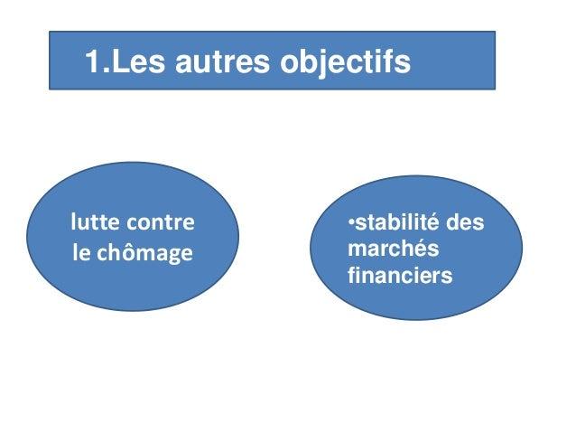 1.Les autres objectifs lutte contre le chômage •stabilité des marchés financiers