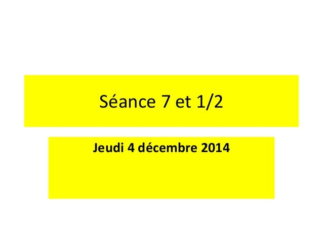 Séance 7 et 1/2 Jeudi 4 décembre 2014