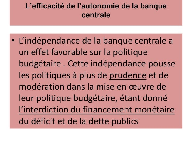 L'efficacité de l'autonomie de la banque centrale • L'indépendance de la banque centrale a un effet favorable sur la polit...