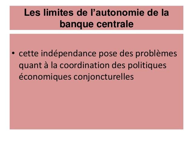 Les limites de l'autonomie de la banque centrale • cette indépendance pose des problèmes quant à la coordination des polit...