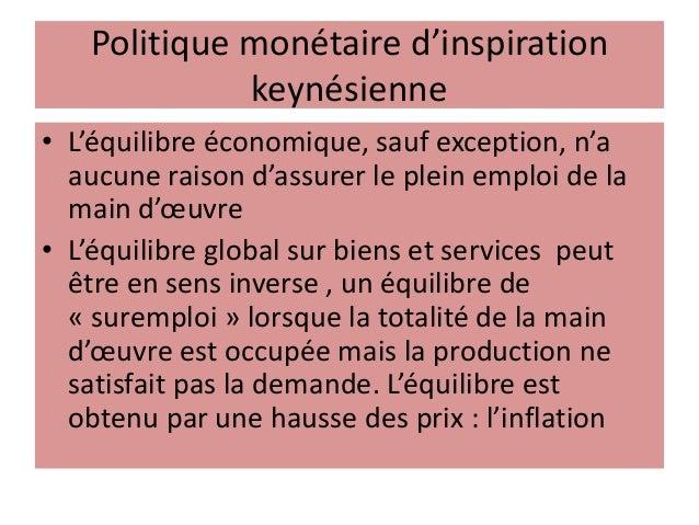 Politique monétaire d'inspiration keynésienne • L'équilibre économique, sauf exception, n'a aucune raison d'assurer le ple...