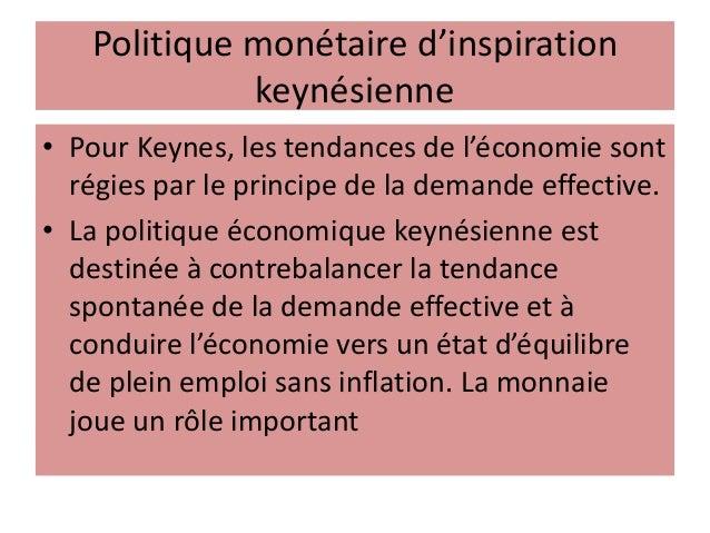 Politique monétaire d'inspiration keynésienne • Pour Keynes, les tendances de l'économie sont régies par le principe de la...