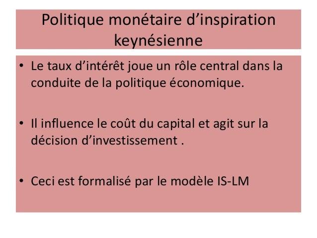 Politique monétaire d'inspiration keynésienne • Le taux d'intérêt joue un rôle central dans la conduite de la politique éc...