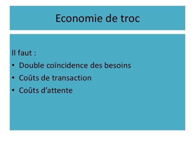 Economie de troc Il faut : • Double coïncidence des besoins • Coûts de transaction • Coûts d'attente
