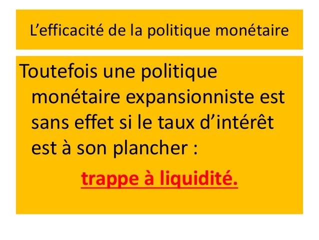 la trappe à liquidité une situation dans laquelle : ❶la relance économique de l'Etat(via la baisse des taux d'intérêt par ...