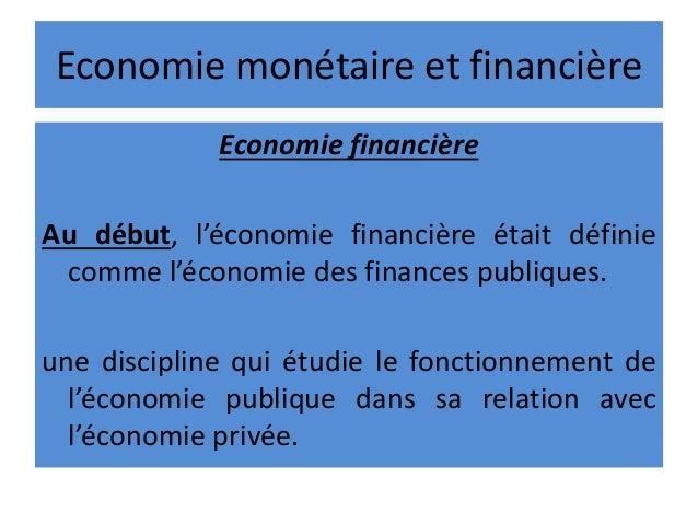 Economie monétaire et financière Economie financière Au début, l'économie financière était définie comme l'économie des fi...