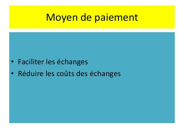Moyen de paiement • Faciliter les échanges • Réduire les coûts des échanges