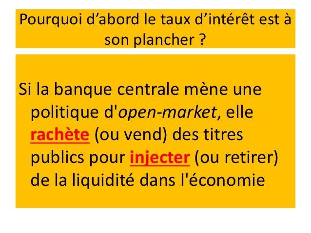 Pourquoi d'abord le taux d'intérêt est à son plancher ? il existe un niveau du taux d'intérêt r (minimum) en deçà duquel p...