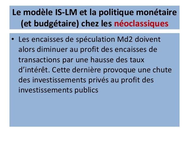 Le modèle IS-LM et la politique monétaire (et budgétaire) chez les monétaristes LM verticale c'est-à-dire que L'élasticité...