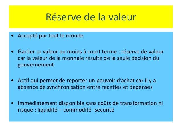 Réserve de la valeur • Accepté par tout le monde • Garder sa valeur au moins à court terme : réserve de valeur car la vale...