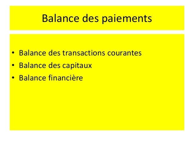 Balance des paiements • Principal objectif de la balance des paiements est de montrer les déséquilibres et les moyens de c...