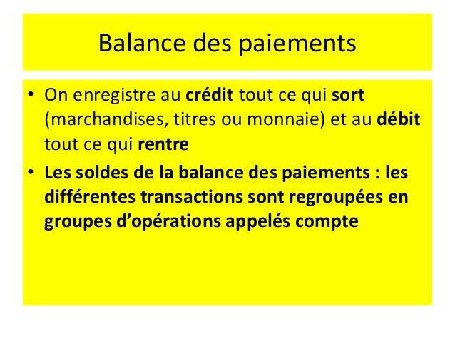 Balance des paiements Les soldes les plus utilisés : • Le solde commercial • Le solde de biens et services • Le solde des ...