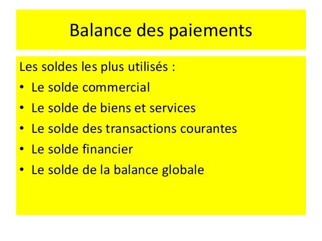 Balance des paiements • Le poste « avoirs de réserve » est la contrepartie du solde globale des autres postes. • Il donne ...