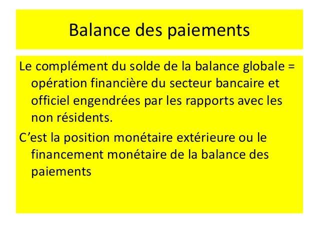 Balance des paiements • Excédent de la balance globale = entrées nettes de devises = augmentation des réserves de change •...
