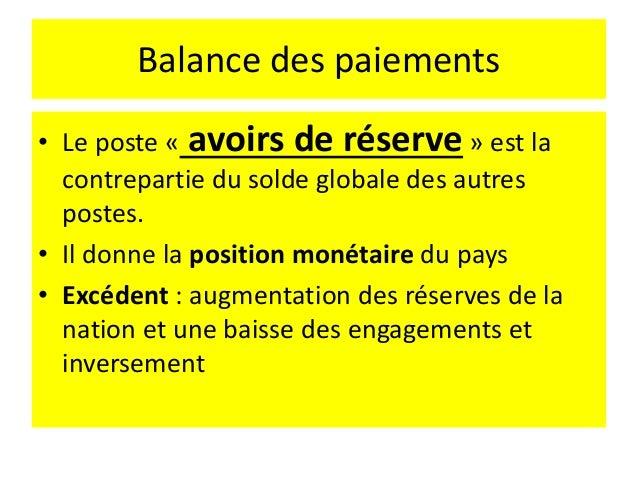 Balance des paiements • Si l'excédent courant n'est pas compensé par des sorties nettes de capitaux équivalentes → augment...