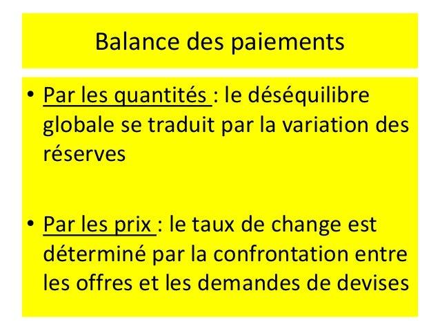 Balance des paiements • Plus clairement, En cas de la balance de transactions courantes déficitaire : c'est à dire les imp...