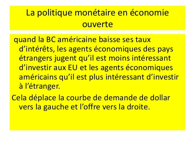 La politique monétaire en économie ouverte En économie ouverte, la politique monétaire a une incidence sur les taux de cha...