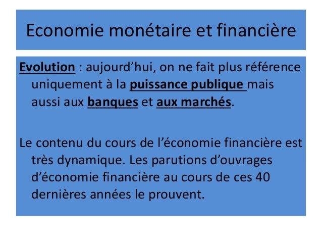 Economie monétaire et financière Evolution : aujourd'hui, on ne fait plus référence uniquement à la puissance publique mai...
