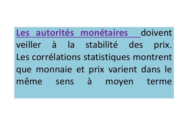 Les autorités monétaires doivent veiller à la stabilité des prix. Les corrélations statistiques montrent que monnaie et pr...