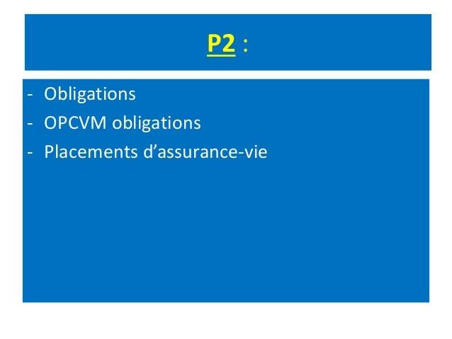 P2 : - Obligations - OPCVM obligations - Placements d'assurance-vie
