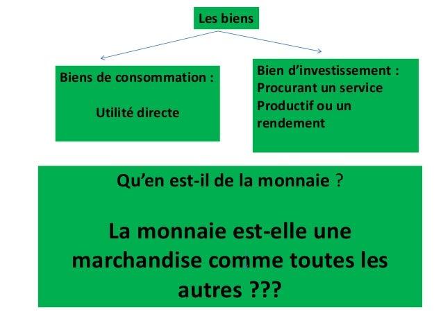 Les biens Biens de consommation : Utilité directe Bien d'investissement : Procurant un service Productif ou un rendement Q...