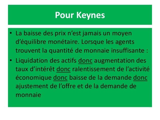 Pour Keynes • La baisse des prix n'est jamais un moyen d'équilibre monétaire. Lorsque les agents trouvent la quantité de m...
