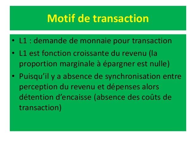 Motif de transaction • L1 : demande de monnaie pour transaction • L1 est fonction croissante du revenu (la proportion marg...