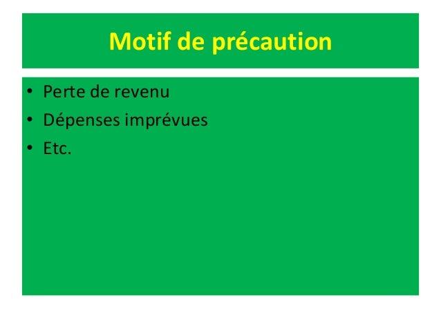 Motif de précaution • Perte de revenu • Dépenses imprévues • Etc.