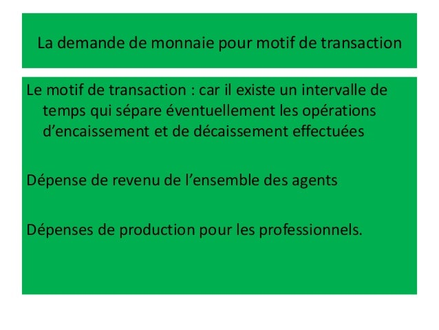 La demande de monnaie pour motif de transaction Le motif de transaction : car il existe un intervalle de temps qui sépare ...