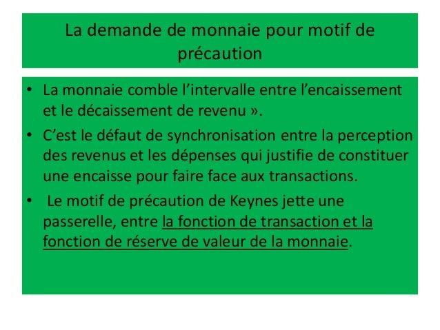 La demande de monnaie pour motif de précaution • La monnaie comble l'intervalle entre l'encaissement et le décaissement de...