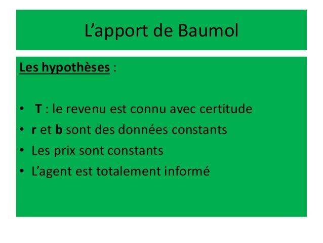 L'apport de Baumol Les hypothèses : • T : le revenu est connu avec certitude • r et b sont des données constants • Les pri...