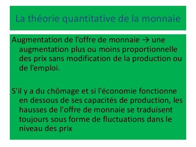 La théorie quantitative de la monnaie Augmentation de l'offre de monnaie → une augmentation plus ou moins proportionnelle ...