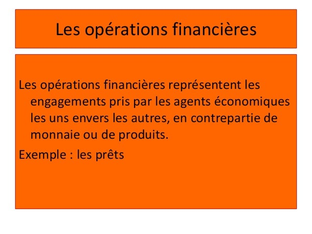 Les opérations financières Les opérations financières représentent les engagements pris par les agents économiques les uns...
