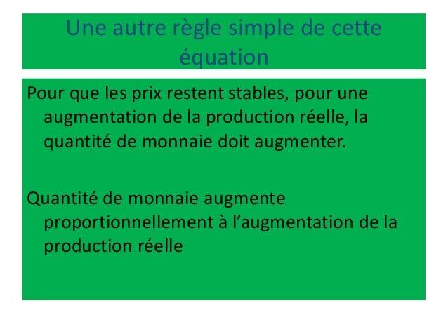 Une autre règle simple de cette équation Pour que les prix restent stables, pour une augmentation de la production réelle,...