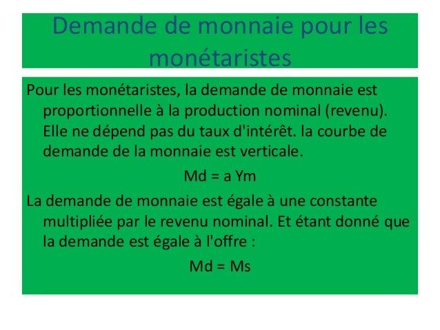 Demande de monnaie pour les monétaristes Pour les monétaristes, la demande de monnaie est proportionnelle à la production ...