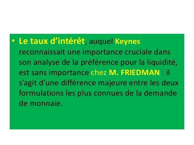• Le taux d'intérêt, auquel Keynes reconnaissait une importance cruciale dans son analyse de la préférence pour la liquidi...