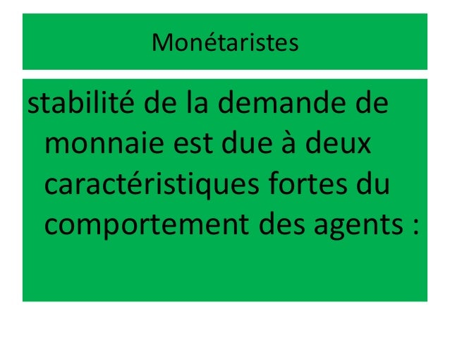 Monétaristes stabilité de la demande de monnaie est due à deux caractéristiques fortes du comportement des agents :