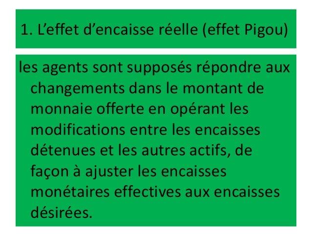 1. L'effet d'encaisse réelle (effet Pigou) les agents sont supposés répondre aux changements dans le montant de monnaie of...
