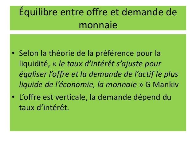 Équilibre entre offre et demande de monnaie • Selon la théorie de la préférence pour la liquidité, « le taux d'intérêt s'a...