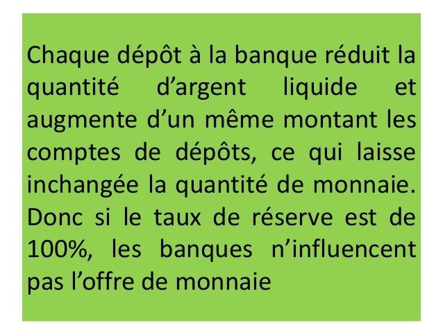 Chaque dépôt à la banque réduit la quantité d'argent liquide et augmente d'un même montant les comptes de dépôts, ce qui l...