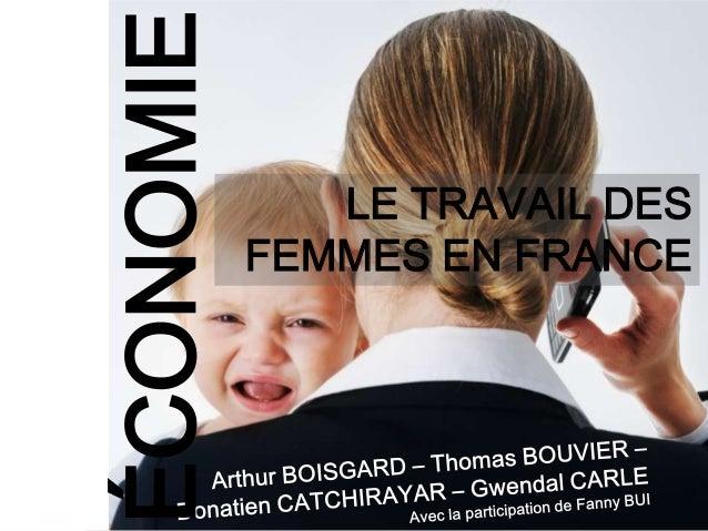 ÉCONOMIE      LE TRAVAIL DES           FEMMES EN FRANCE