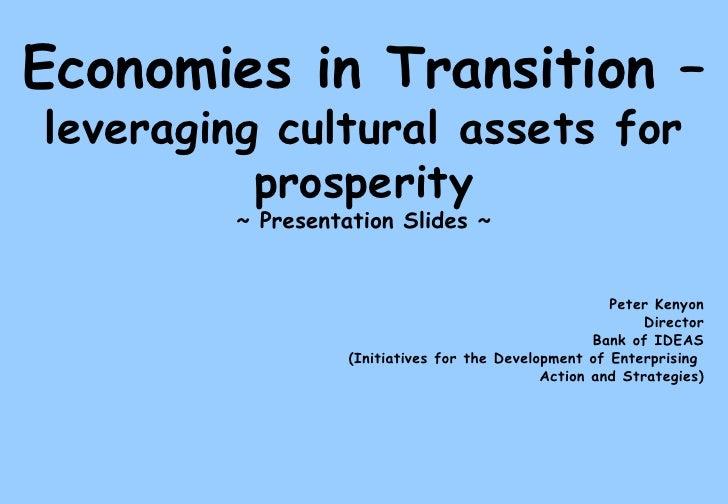 Economies in Transition –  leveraging cultural assets for prosperity ~ Presentation Slides ~ Peter Kenyon Director Bank of...